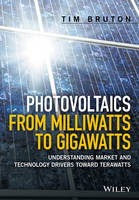 Photovoltaics from Milliwatts to Gigawatts: Understanding Market Drivers Toward Terawatts by Tim Bruton