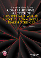 Statistical Tools for the Comprehensive Practice of Industrial Hygiene and Environmental Health Sciences by David L. Johnson