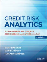 Credit Risk Analytics Measurement Techniques, Applications, and Examples in SAS by Harald Scheule, Bart Baesens, Daniel Roesch