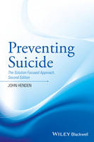 Preventing Suicide The Solution Focused Approach by John (John Henden Consultancy) Henden