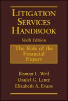 Litigation Services Handbook The Role of the Financial Expert by Roman L. Weil, Daniel G. Lentz, Elizabeth A. Evans