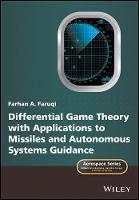 Differential Game Theory with Applications to Missiles and Autonomous Systems Guidance by Farhan A. Faruqi