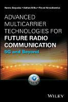 Advanced Multicarrier Technologies for Future Radio Communication 5G and Beyond by Hanna Bogucka, Adrian Kliks, Pawel Kryszkiewicz