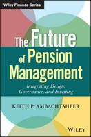 The Future of Pension Management Integrating Design, Governance, and Investing by Keith P. Ambachtsheer
