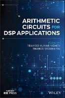 Arithmetic Circuits for DSP Applications by Pramod Kumar Meher, Thanos Stouraitis
