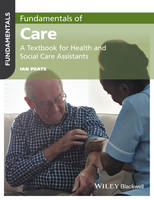 Fundamentals of Care A Textbook for Health and Social Care Assistants by Ian Peate