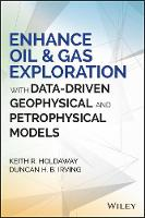 Enhance Oil & Gas Exploration with Data-Driven Geophysical and Petrophysical Models by Keith R. Holdaway, Duncan H. B. Irving