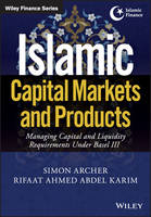 Islamic Capital Markets and Products Managing Capital and Liquidity Requirements Under Basel III by Simon Archer, Rifaat Ahmed Abdel Karim
