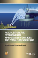 Health, Safety and Environmental Management in Offshore and Petroleum Engineering by Srinivasan Chandrasekaran