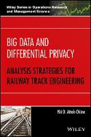 Big Data and Differential Privacy Analysis Strategies for Railway Track Engineering by Nii O. Attoh-Okine