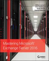 Mastering Microsoft Exchange Server 2016 by Clifton Leonard, Brian Svidergol, Byron Wright, Vladimir Meloski
