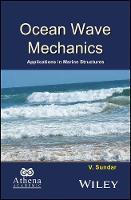 Ocean Wave Mechanics Applications in Marine Structures by V. Sundar