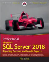 Professional Microsoft SQL Server 2016 Reporting Services and Mobile Reports by Paul Turley, Riccardo Muti, Christopher Finlan