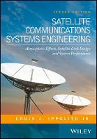 Satellite Communications Systems Engineering Atmospheric Effects, Satellite Link Design and System Performance by Louis J. Ippolito