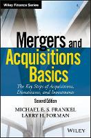 Mergers and Acquisitions Basics The Key Steps of Acquisitions, Divestitures, and Investments, 2nd Edition by Frankel