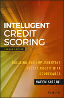 Intelligent Credit Scoring Building and Implementing Better Credit Risk Scorecards by Naeem Siddiqi