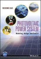 Photovoltaic Power System Modeling, Design, and Control by Weidong Xiao