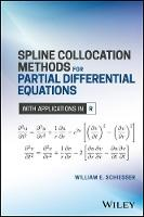 Spline Collocation Methods for Partial Differential Equations With Applications in R by William E. Schiesser