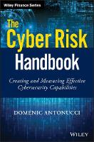 The Cyber Risk Handbook Creating and Measuring Effective Cybersecurity Capabilities by Domenic Antonucci