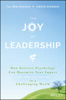 The Joy of Leadership How Positive Psychology Can Maximize Your Impact (and Make You Happier) in a Challenging World by Tal Ben-Shahar, Angus Ridgway