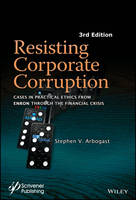 Resisting Corporate Corruption Cases in Practical Ethics From Enron Through The Financial Crisis by Stephen V. Arbogast