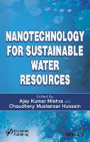 Nanotechnology for Sustainable Water Resources by Ajay Kumar Mishra