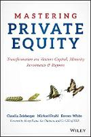 Mastering Private Equity Transformation via Venture Capital, Minority Investments and Buyouts by Claudia Zeisberger, Michael Prahl, Bowen White