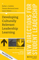 Developing Culturally Relevant Leadership Learning New Directions for Student Leadership, Number 152 by Kathy L. Guthrie