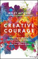 Creative Courage Leveraging Imagination, Collaboration, and Innovation to Create Success Beyond your Wildest Dreams by Welby Altidor