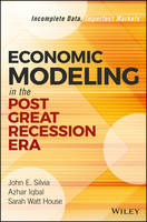 Economic Modeling in the Post Great Recession Era Incomplete Data, Imperfect Markets by John E. Silvia, Azhar Iqbal, Sarah Watt House, Alex Moehring