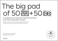 The Big Pad of 50 Blank, Extra-Large Business Model Canvases and 50 Blank, Extra-Large Value Proposition Canvases A Supplement to Business Model Generation and Value Proposition Design by Alexander Osterwalder, Yves Pigneur, Gregory Bernarda, Alan Smith