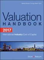 2017 Valuation Handbook - International Industry Cost of Capital by Roger J. Grabowski, Carla Nunes, James P. Harrington, Duff & Phelps Corp.