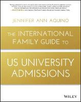 The International Family Guide to US University Admissions by Jennifer Ann Aquino