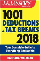 J.K. Lasser's 1001 Deductions and Tax Breaks 2018 Your Complete Guide to Everything Deductible by Barbara Weltman