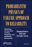 Probabilistic Physics of Failure Approach to Reliability Modeling, Accelerated Testing, Prognosis and Reliability Assessment by Mohammad Modarres, Mehdi Amiri, Christopher Jackson