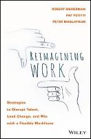 Reimagining Work Strategies to Disrupt Talent, Lead Change, and Win with a Flexible Workforce by Rob Biederman
