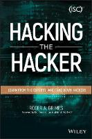 Hacking the Hacker Learn From the Experts Who Take Down Hackers by Roger A. Grimes