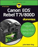 Canon EOS Rebel T7i/800D For Dummies by Julie Adair King