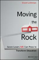 Moving the Rock Seven Levers WE Can Press to Transform Education by Grant Lichtman