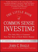 The Little Book of Common Sense Investing The Only Way to Guarantee Your Fair Share of Stock Market Returns by John C. Bogle