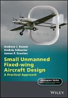 Small Unmanned Fixed-Wing Aircraft Design A Practical Approach by Andras Sobester, Andrew J. Keane, James P. Scanlan