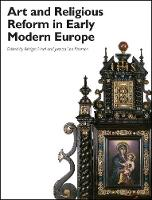 Art and Religious Reform in Early Modern Europe by Dr. Bridget Heal, Joseph Leo Koerner
