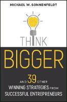 Think Bigger And 39 Other Winning Strategies from Successful Entrepreneurs by Michael W. Sonnenfeldt