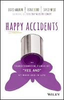 Happy Accidents The Transformative Power of YES, AND at Work and Life by David Ahearn, Frank Ford, David Wilk