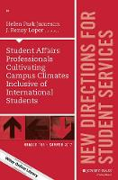 Student Affairs Professionals Cultivating Campus Climates Inclusive of International Students New Directions for Student Services, Number 158 by SS