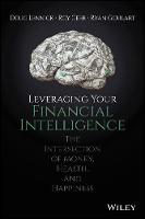 Leveraging Your Financial Intelligence At the Intersection of Money, Health, and Happiness by Douglas Lennick, Roy Geer, Ryan Goulart