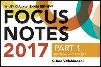 Wiley CIAexcel Exam Review Focus Notes 2017, Part 1 Internal Audit Basics by S. Rao Vallabhaneni