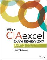 Wiley CIAexcel Exam Review 2017, Part 2 Internal Audit Practice by S. Rao Vallabhaneni