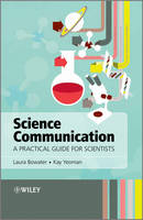 Science Communication A Practical Guide for Scientists by Laura Bowater, Kay Yeoman, Stephen Asworth