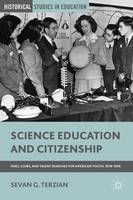 Science Education and Citizenship Fairs, Clubs and Talent Searches for American Youth, 1918-1958 by Sevan G. Terzian